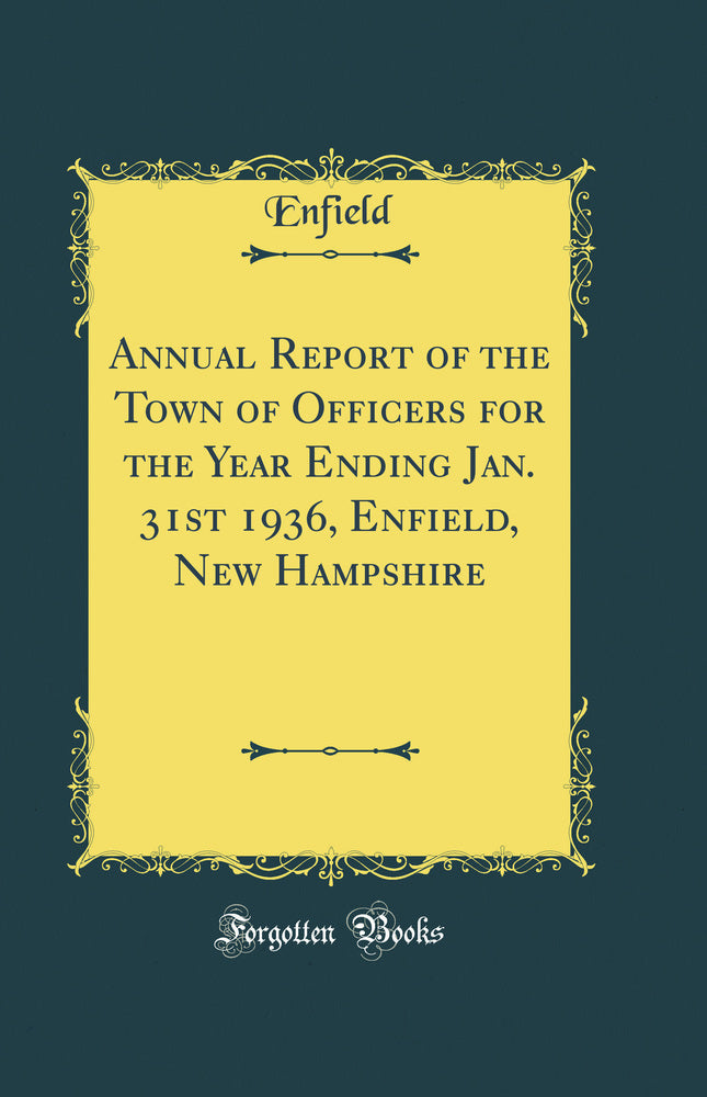 Annual Report of the Town of Officers for the Year Ending Jan. 31st 1936, Enfield, New Hampshire (Classic Reprint)
