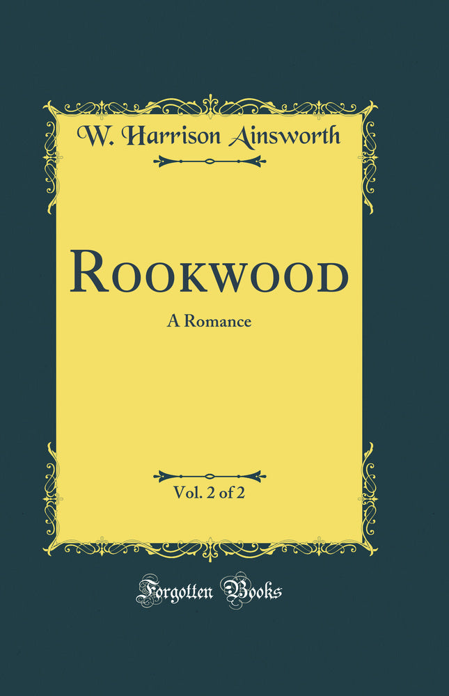 Rookwood, Vol. 2 of 2: A Romance (Classic Reprint)
