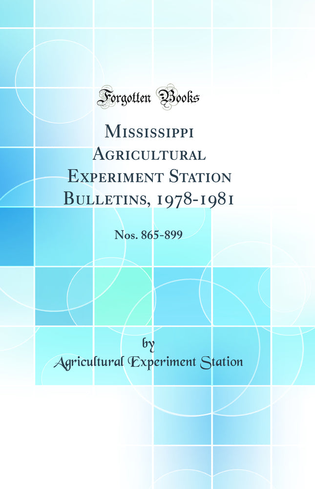 Mississippi Agricultural Experiment Station Bulletins, 1978-1981: Nos. 865-899 (Classic Reprint)