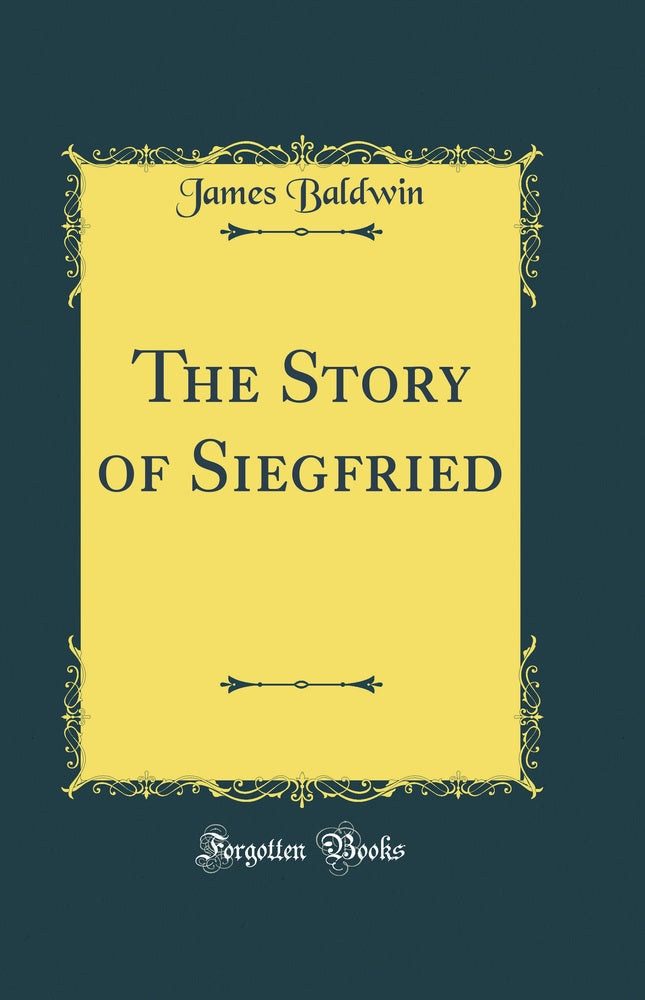 The Story of Siegfried (Classic Reprint)
