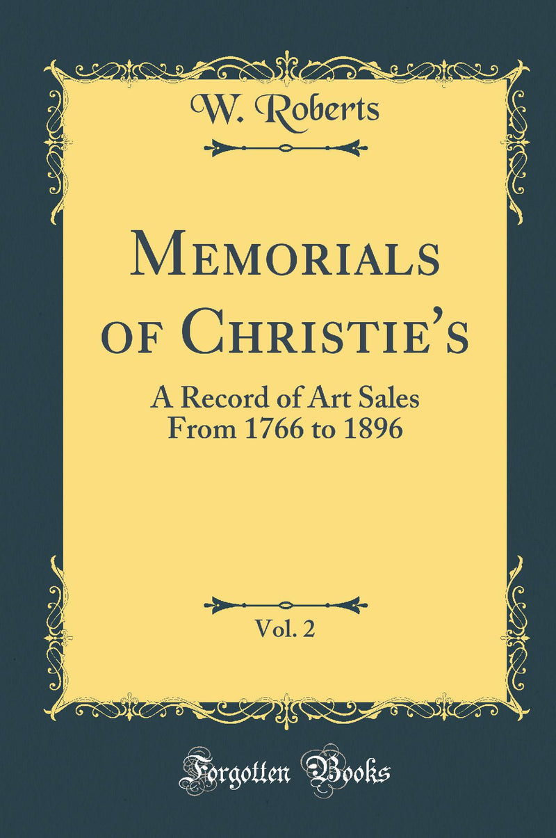 Memorials of Christie's, Vol. 2: A Record of Art Sales From 1766 to 1896 (Classic Reprint)