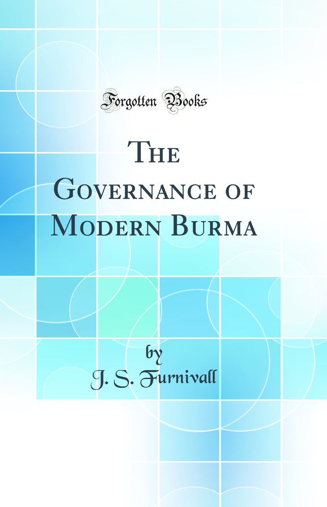 The Governance of Modern Burma (Classic Reprint)