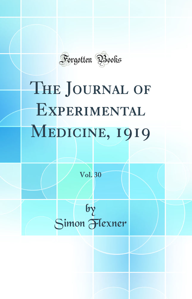 The Journal of Experimental Medicine, 1919, Vol. 30 (Classic Reprint)