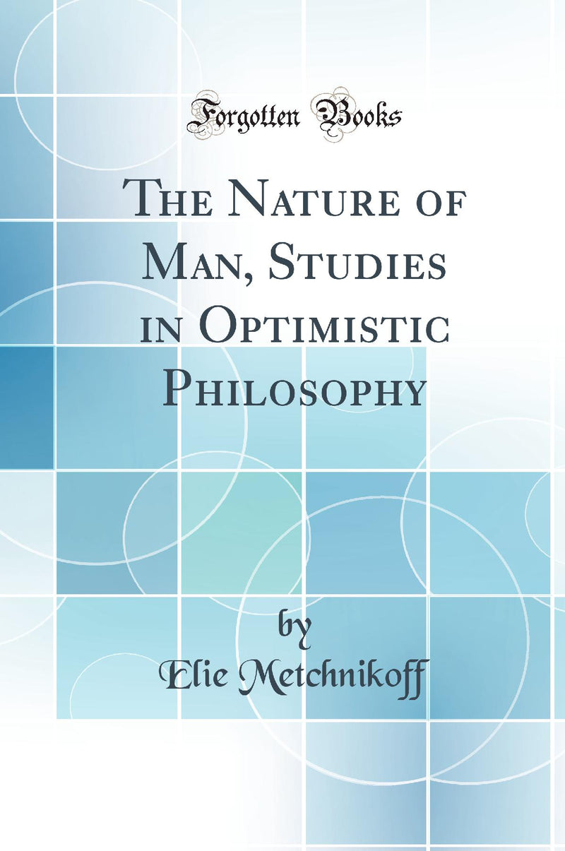 The Nature of Man, Studies in Optimistic Philosophy (Classic Reprint)