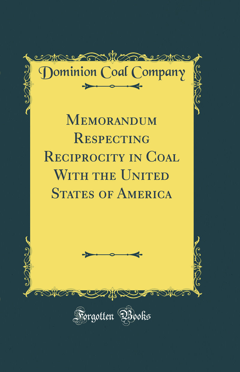 Memorandum Respecting Reciprocity in Coal With the United States of America (Classic Reprint)