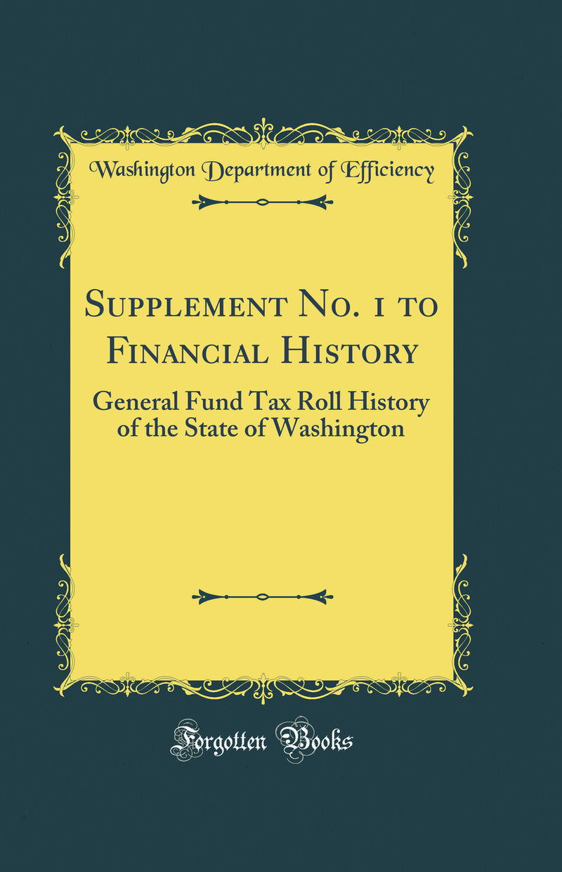 Supplement No. 1 to Financial History: General Fund Tax Roll History of the State of Washington (Classic Reprint)