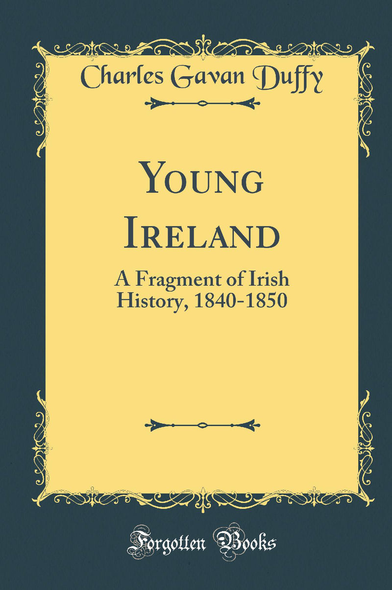 Young Ireland: A Fragment of Irish History, 1840-1850 (Classic Reprint)