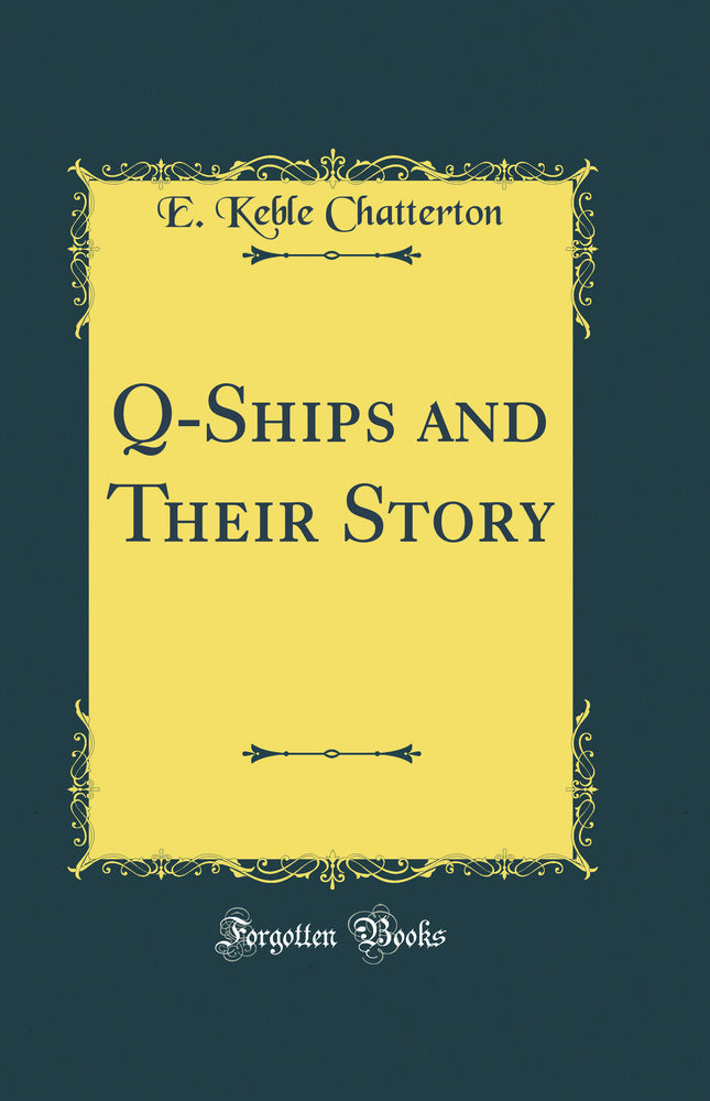 Q-Ships and Their Story (Classic Reprint)