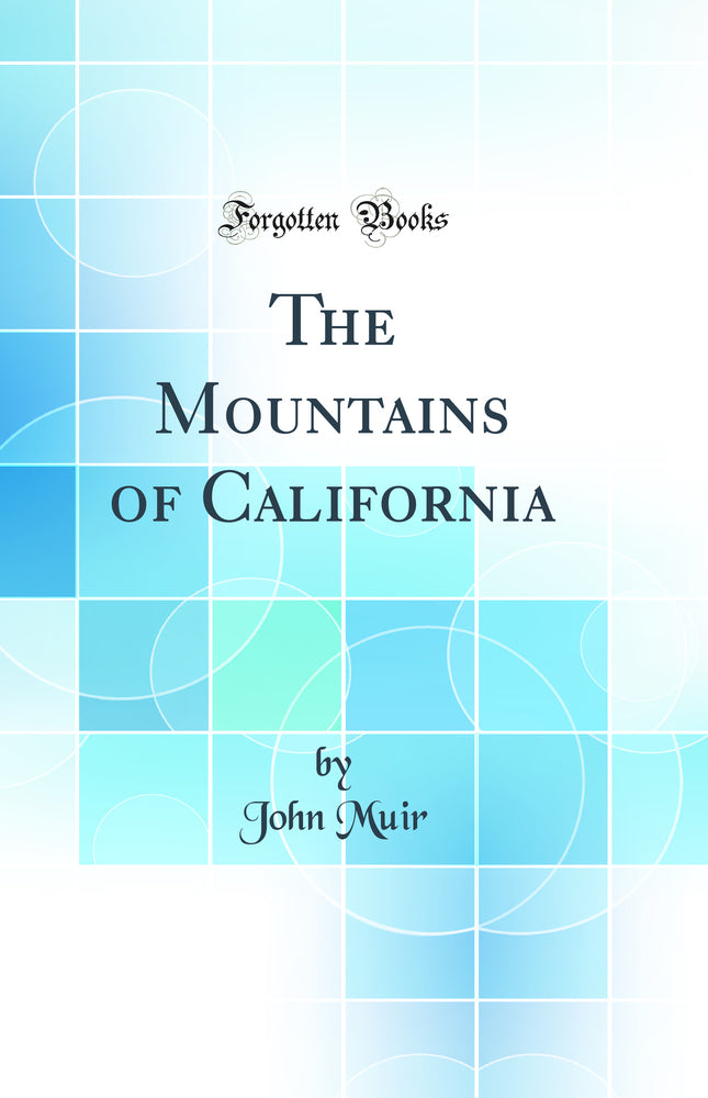 The Mountains of California (Classic Reprint)