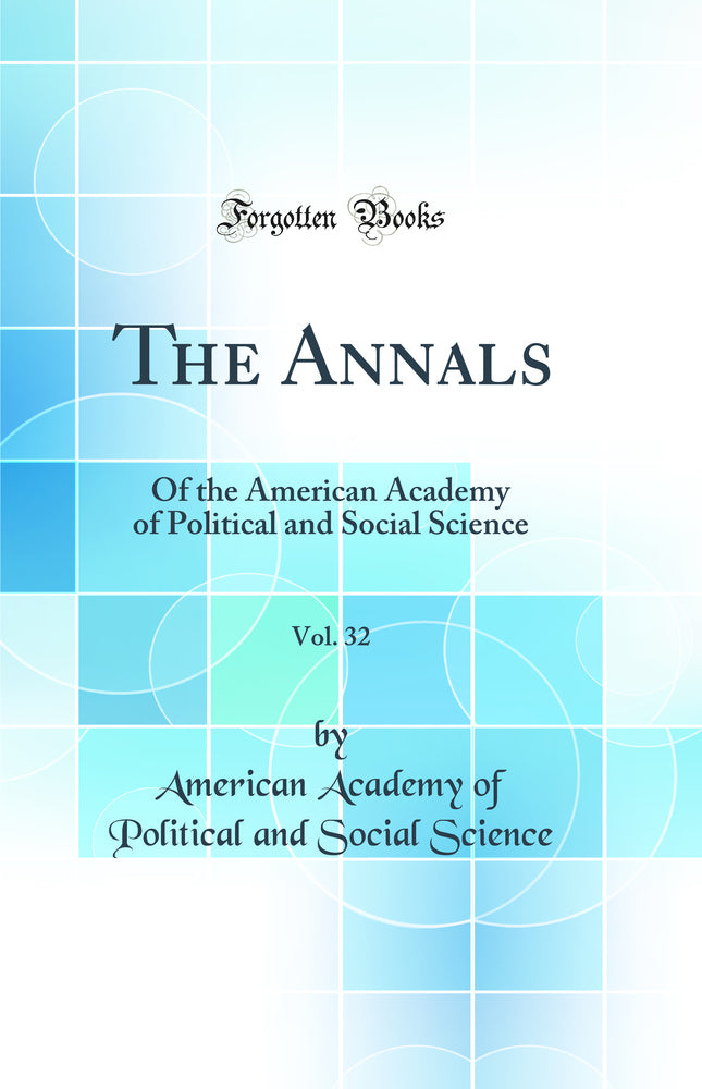 The Annals, Vol. 32: Of the American Academy of Political and Social Science (Classic Reprint)