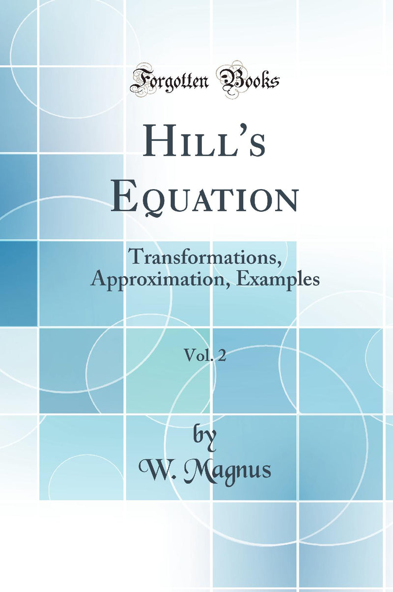 Hill's Equation, Vol. 2: Transformations, Approximation, Examples (Classic Reprint)