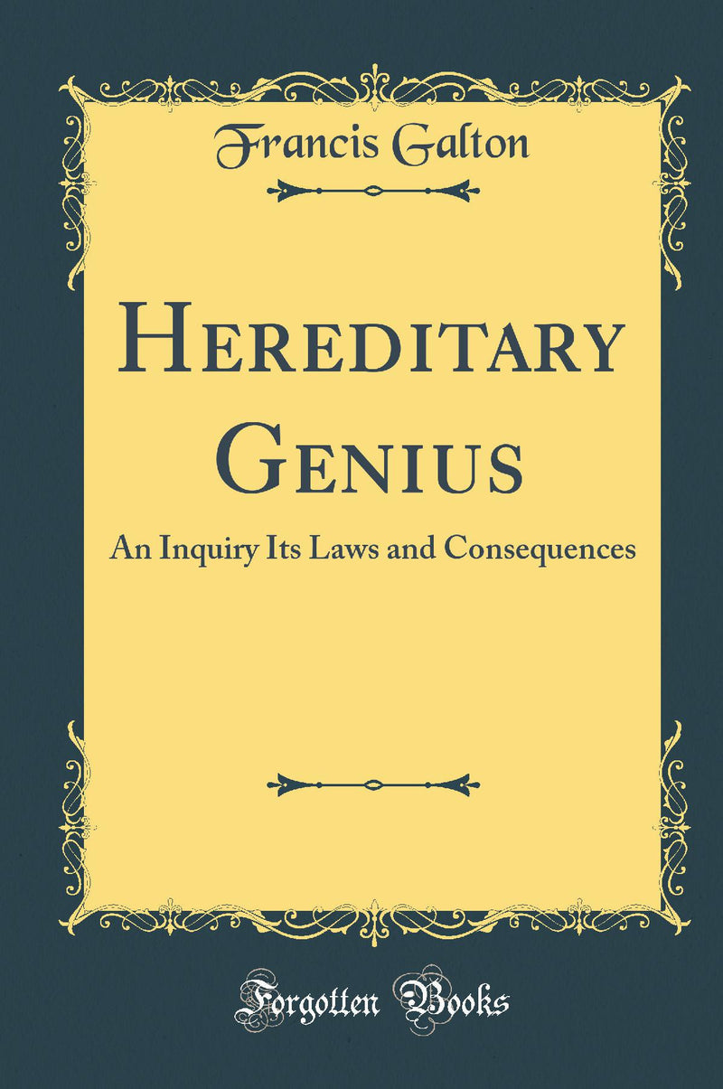 Hereditary Genius: An Inquiry Its Laws and Consequences (Classic Reprint)