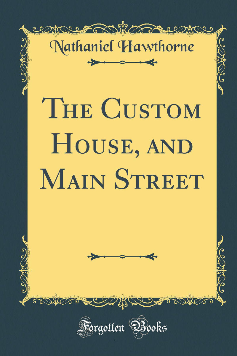 The Custom House, and Main Street (Classic Reprint)
