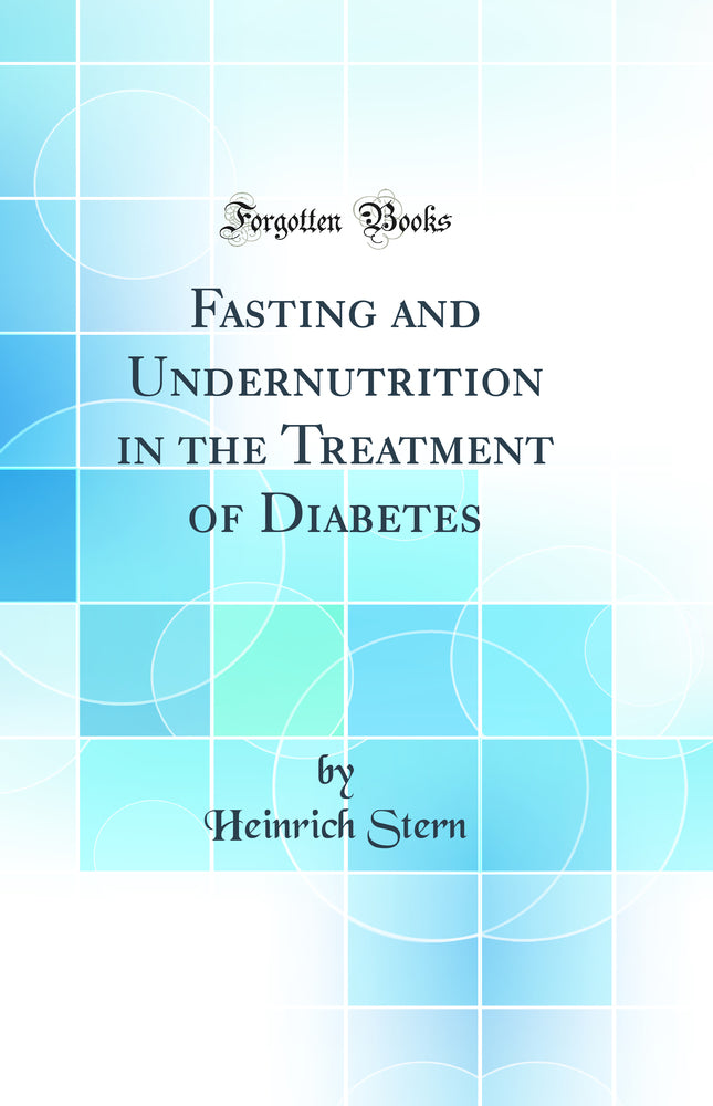 Fasting and Undernutrition in the Treatment of Diabetes (Classic Reprint)