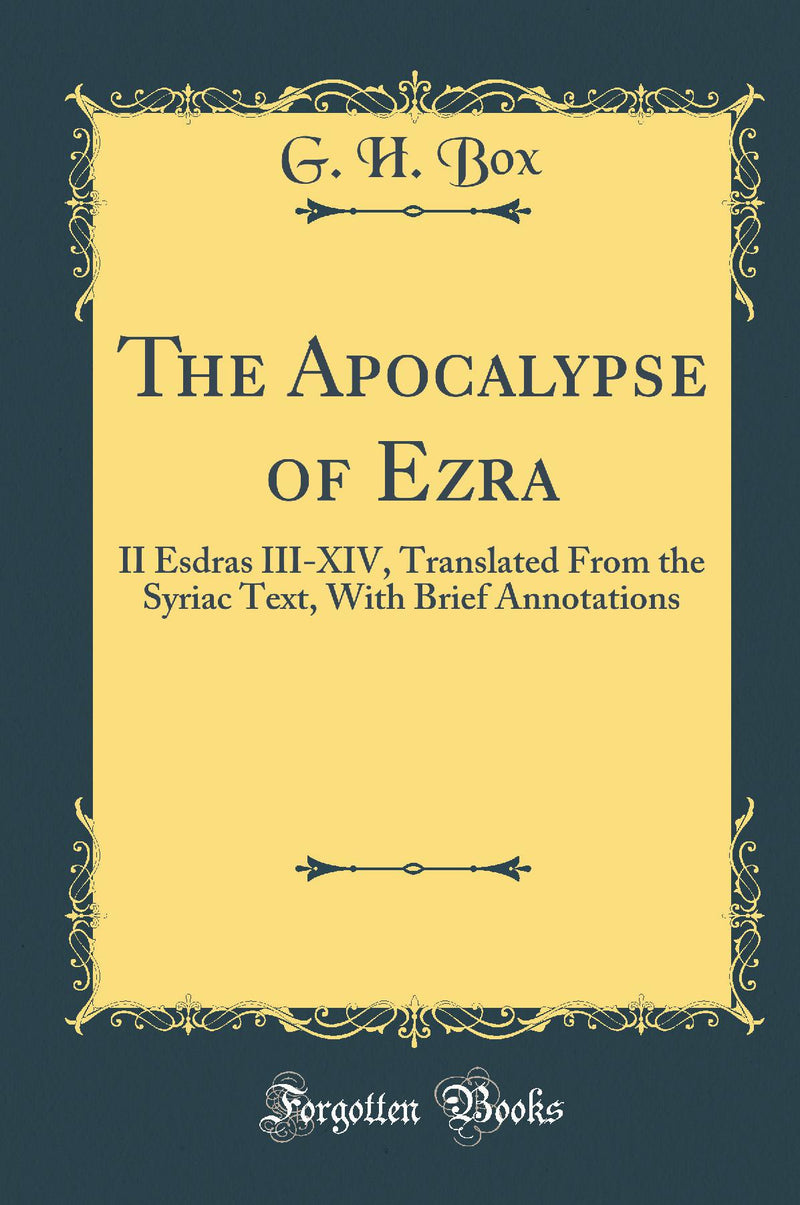 The Apocalypse of Ezra: II Esdras III-XIV, Translated From the Syriac Text, With Brief Annotations (Classic Reprint)