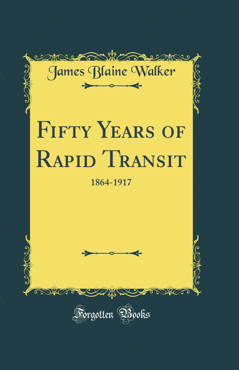 Fifty Years of Rapid Transit: 1864-1917 (Classic Reprint)