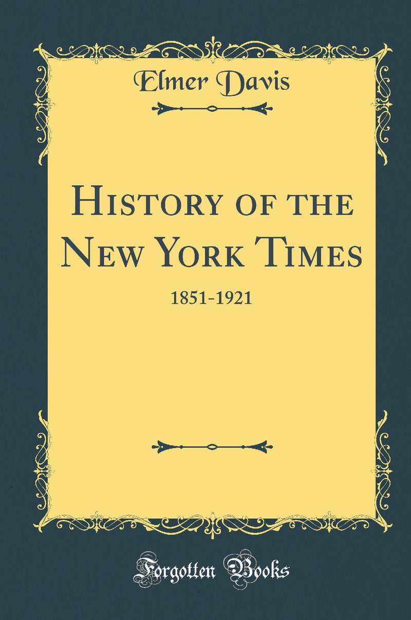 History of the New York Times: 1851-1921 (Classic Reprint)