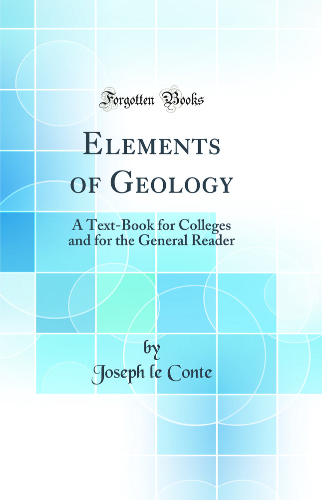 Elements of Geology: A Text-Book for Colleges and for the General Reader (Classic Reprint)