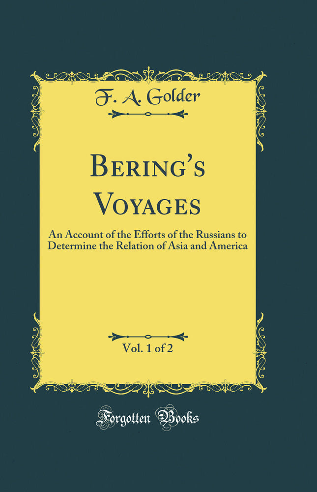 Bering's Voyages, Vol. 1 of 2: An Account of the Efforts of the Russians to Determine the Relation of Asia and America (Classic Reprint)