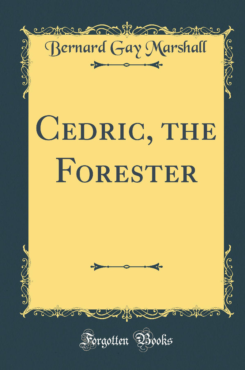 Cedric, the Forester (Classic Reprint)
