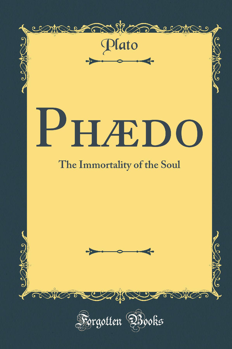 Phædo: The Immortality of the Soul (Classic Reprint)