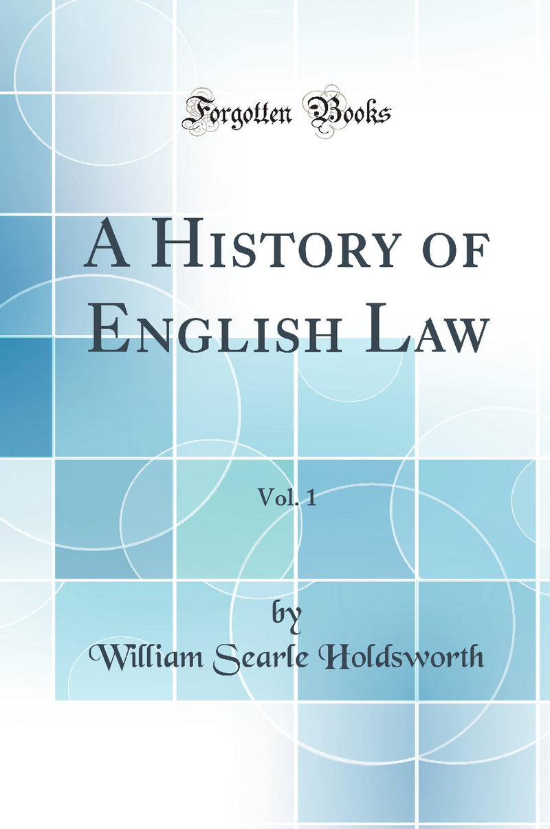 A History of English Law, Vol. 1 (Classic Reprint)