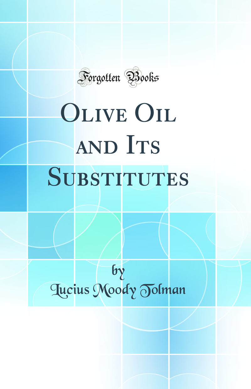 Olive Oil and Its Substitutes (Classic Reprint)
