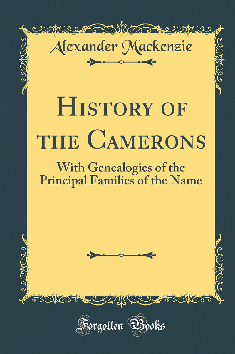 History of the Camerons: With Genealogies of the Principal Families of the Name (Classic Reprint)