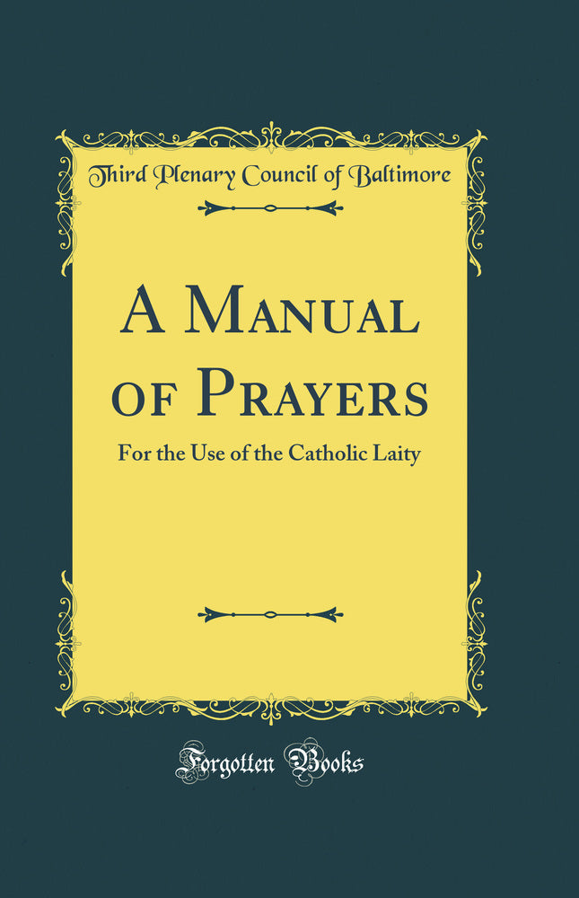 A Manual of Prayers: For the Use of the Catholic Laity (Classic Reprint)