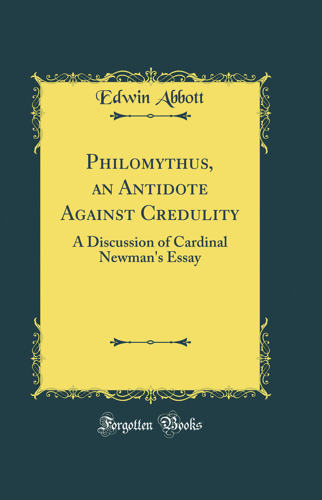 Philomythus, an Antidote Against Credulity: A Discussion of Cardinal Newman's Essay (Classic Reprint)