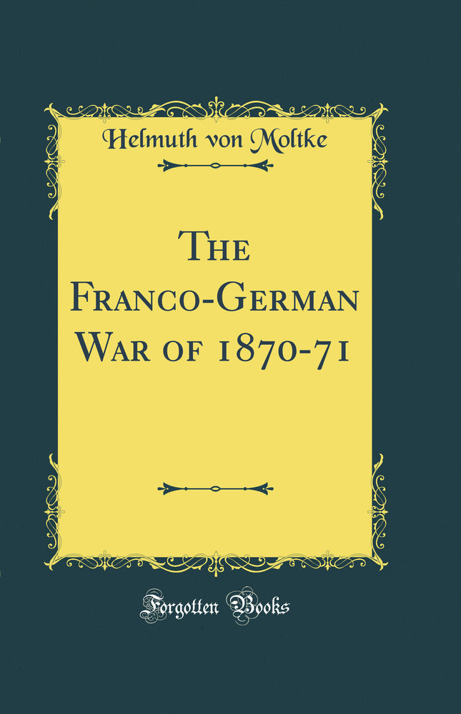 The Franco-German War of 1870-71 (Classic Reprint)