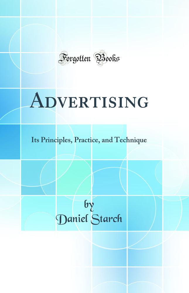 Advertising: Its Principles, Practice, and Technique (Classic Reprint)