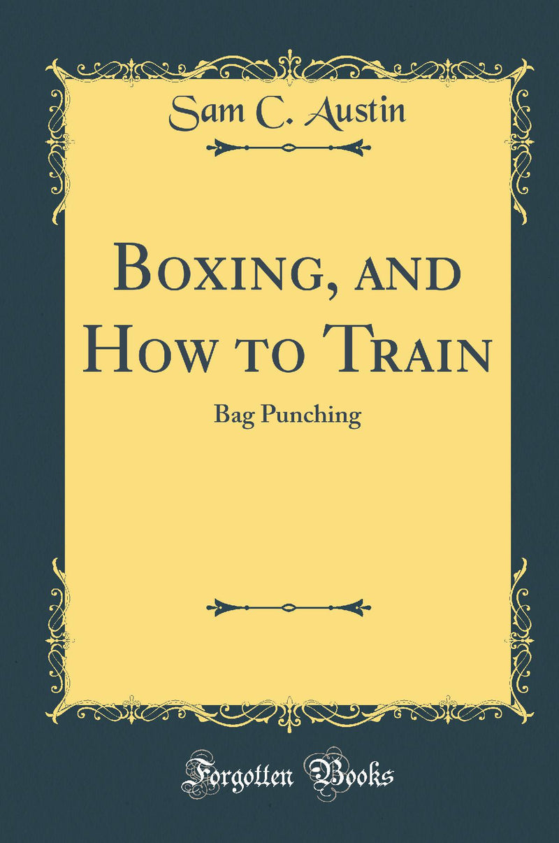 Boxing, and How to Train: Bag Punching (Classic Reprint)