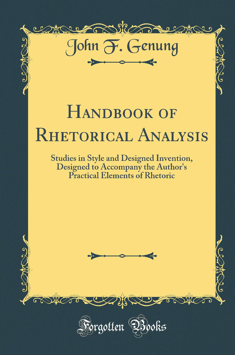 Handbook of Rhetorical Analysis: Studies in Style and Designed Invention, Designed to Accompany the Author's Practical Elements of Rhetoric (Classic Reprint)
