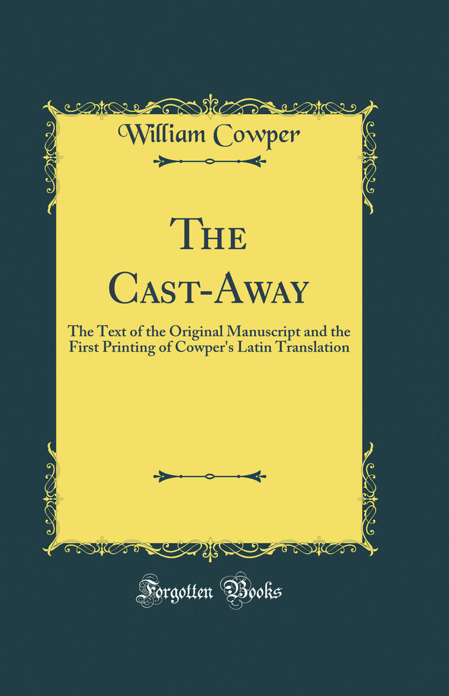 The Cast-Away: The Text of the Original Manuscript and the First Printing of Cowper's Latin Translation (Classic Reprint)