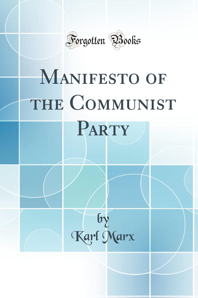 Manifesto of the Communist Party (Classic Reprint)