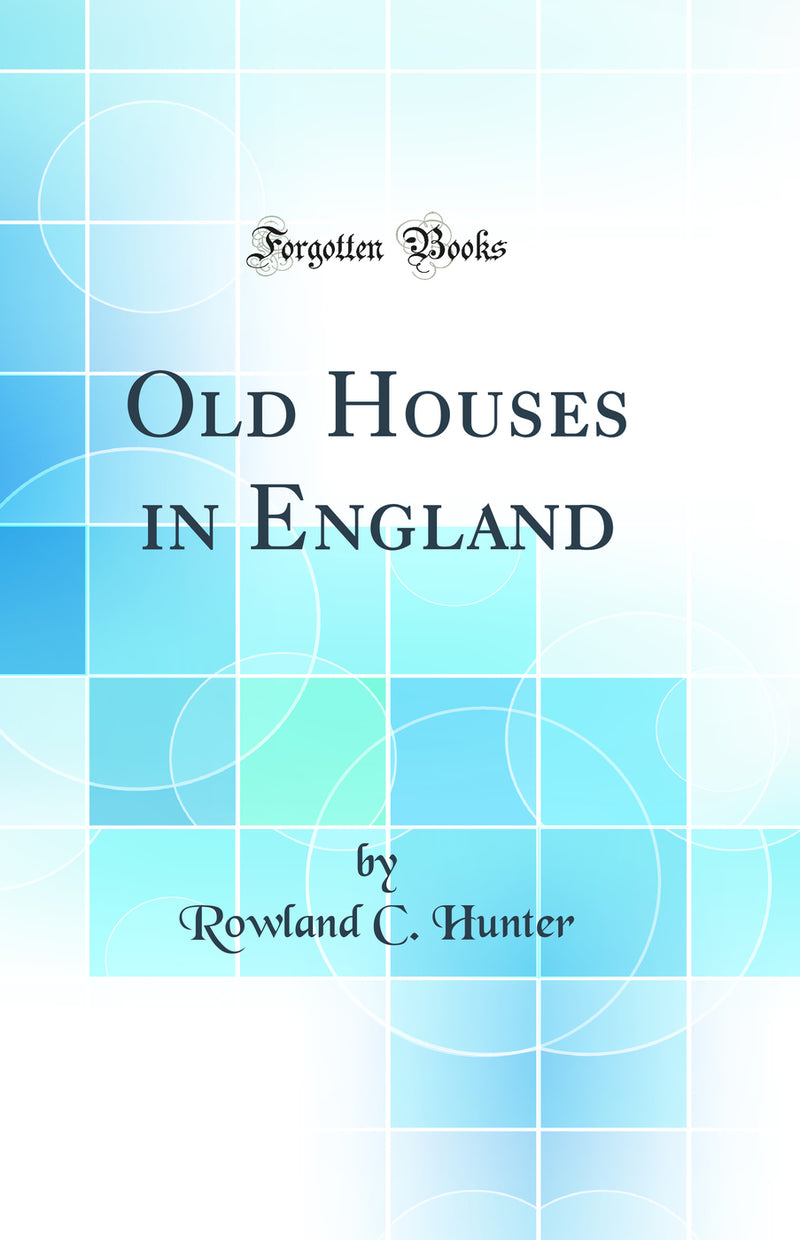 Old Houses in England (Classic Reprint)