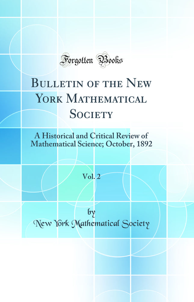 Bulletin of the New York Mathematical Society, Vol. 2: A Historical and Critical Review of Mathematical Science; October, 1892 (Classic Reprint)