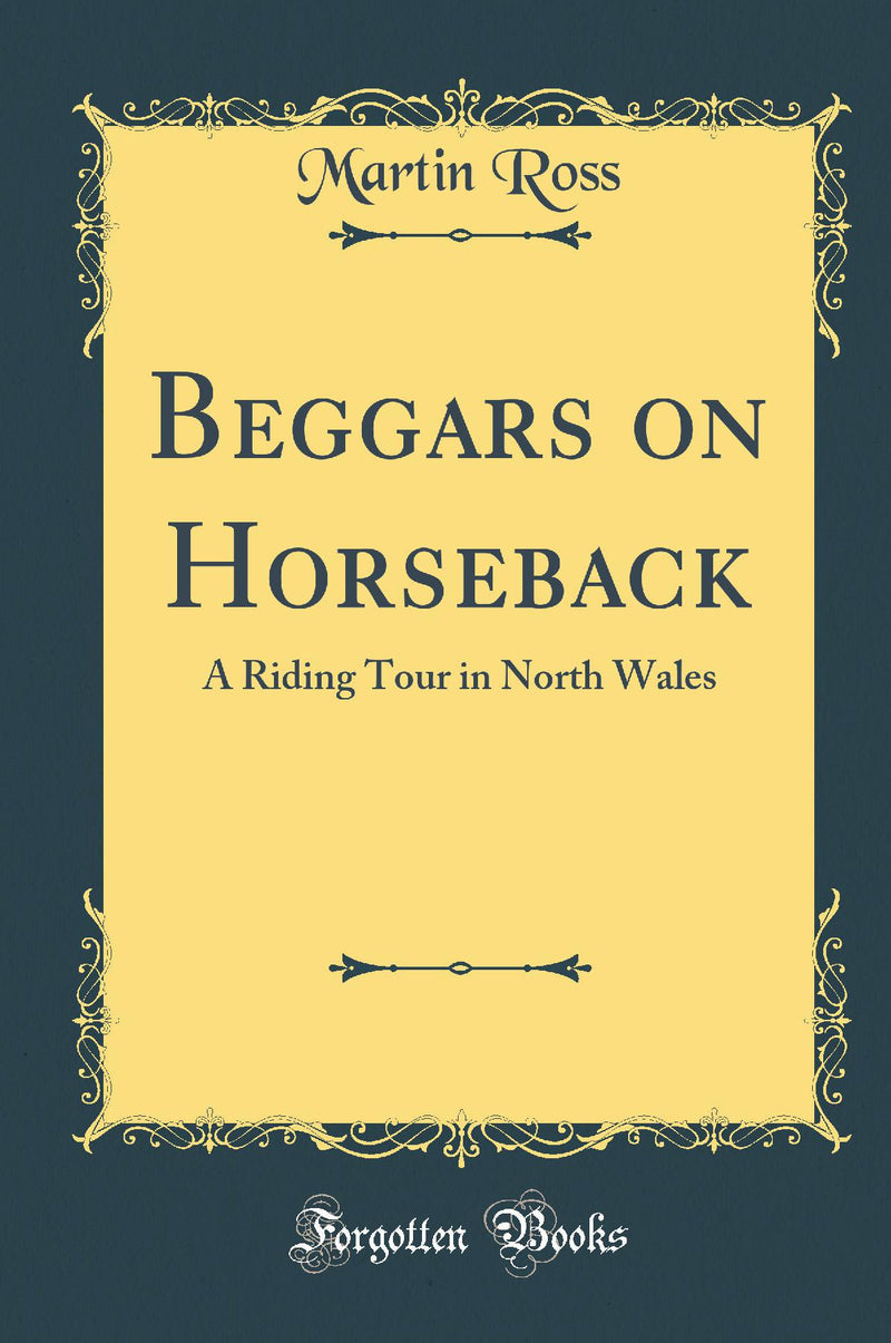 Beggars on Horseback: A Riding Tour in North Wales (Classic Reprint)