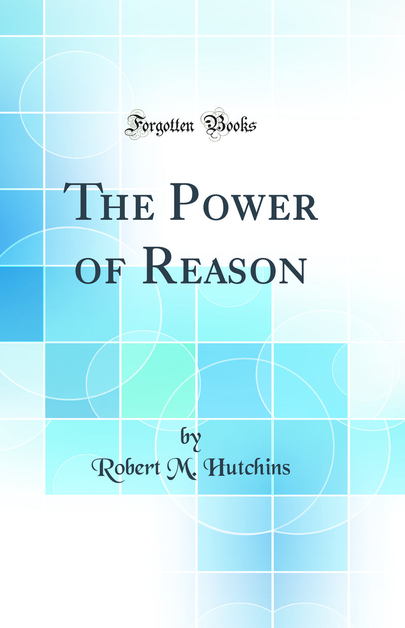 The Power of Reason (Classic Reprint)