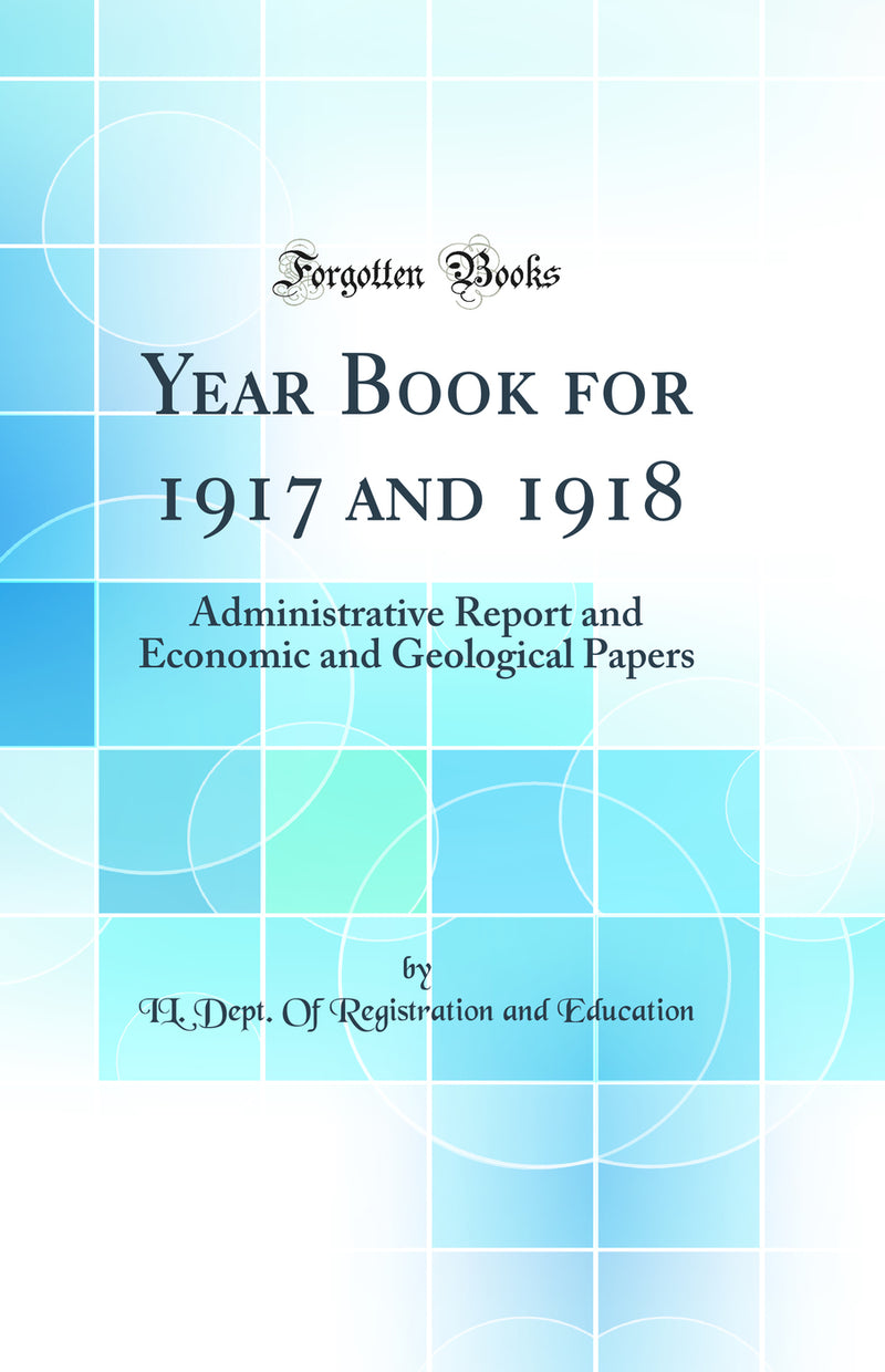 Year Book for 1917 and 1918: Administrative Report and Economic and Geological Papers (Classic Reprint)