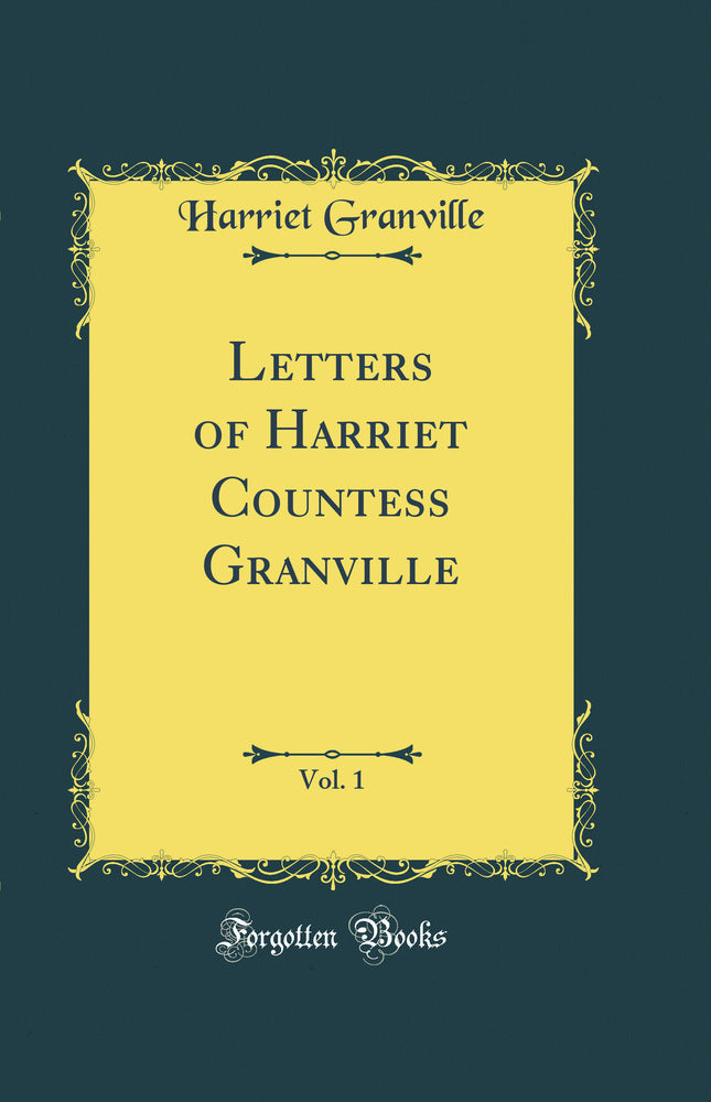Letters of Harriet Countess Granville, Vol. 1 (Classic Reprint)