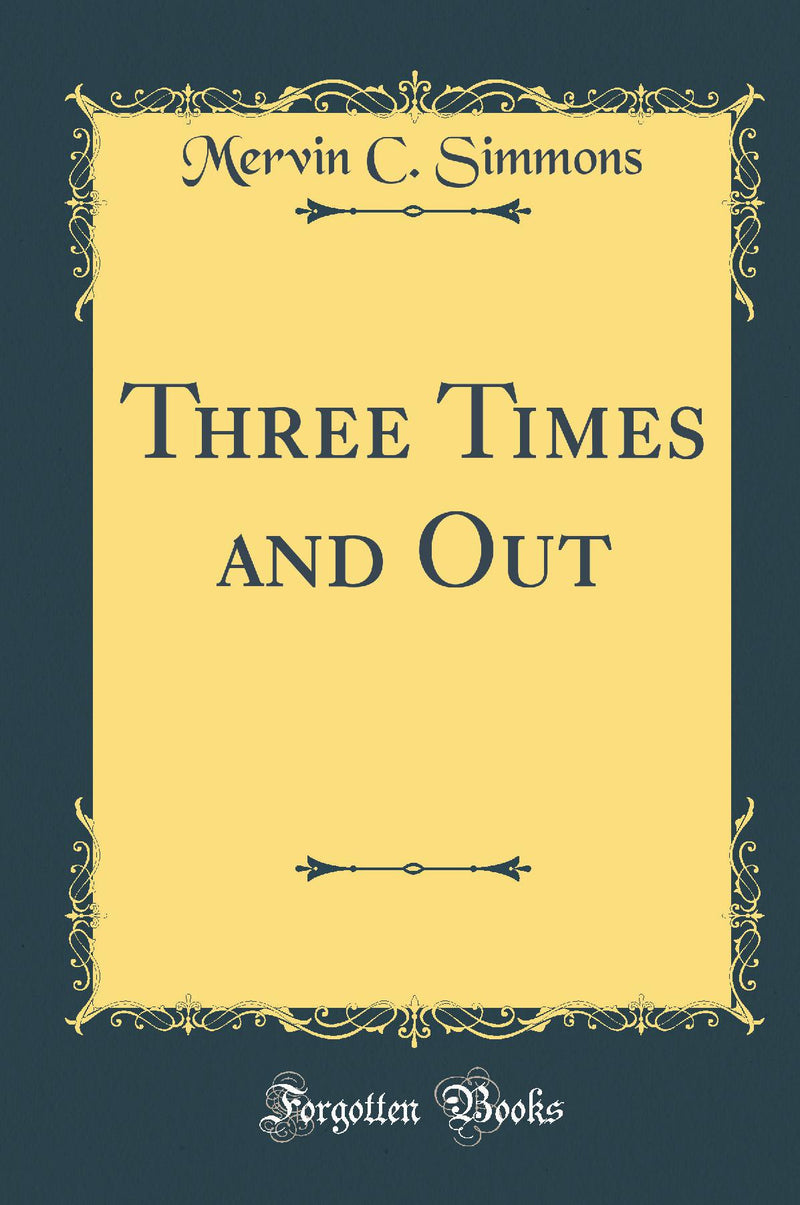 Three Times and Out (Classic Reprint)
