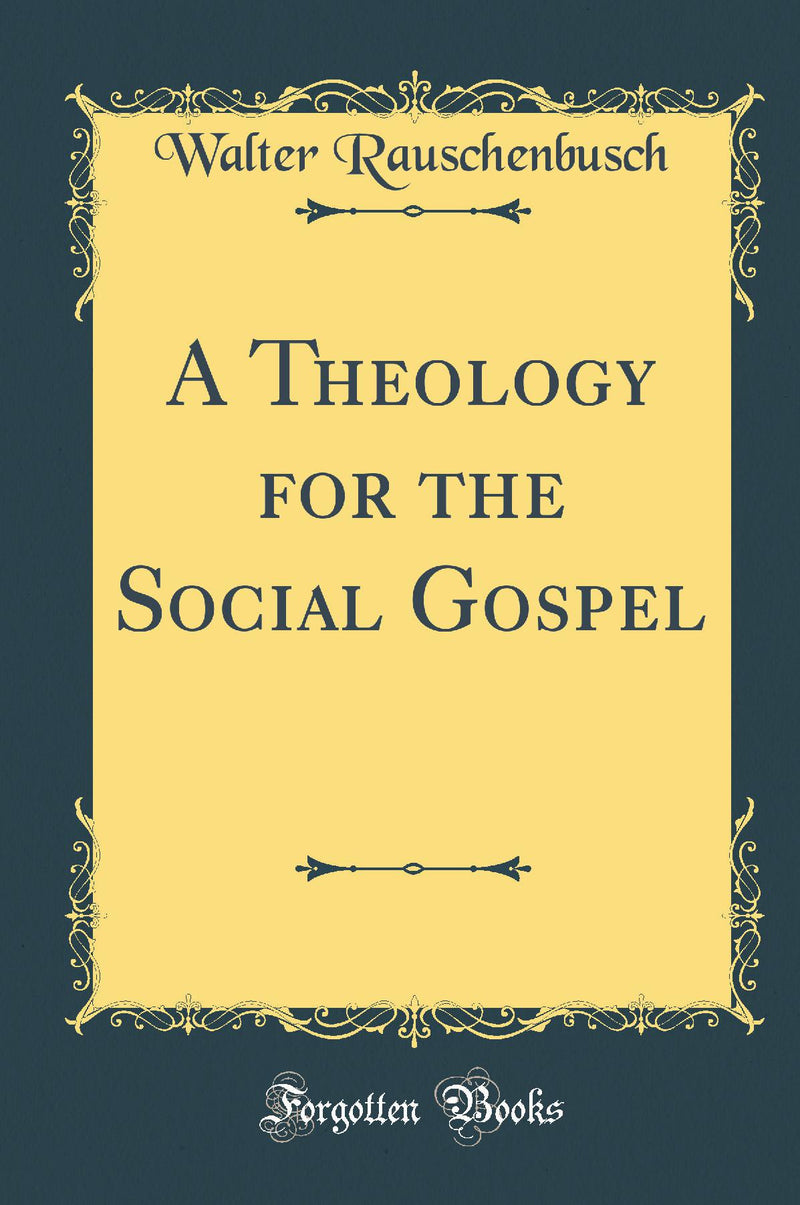 A Theology for the Social Gospel (Classic Reprint)