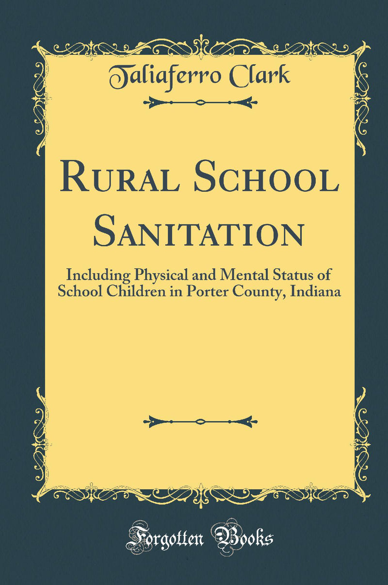 Rural School Sanitation: Including Physical and Mental Status of School Children in Porter County, Indiana (Classic Reprint)