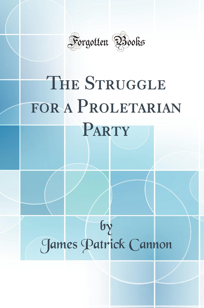 The Struggle for a Proletarian Party (Classic Reprint)