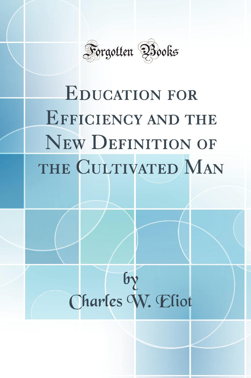 Education for Efficiency and the New Definition of the Cultivated Man (Classic Reprint)
