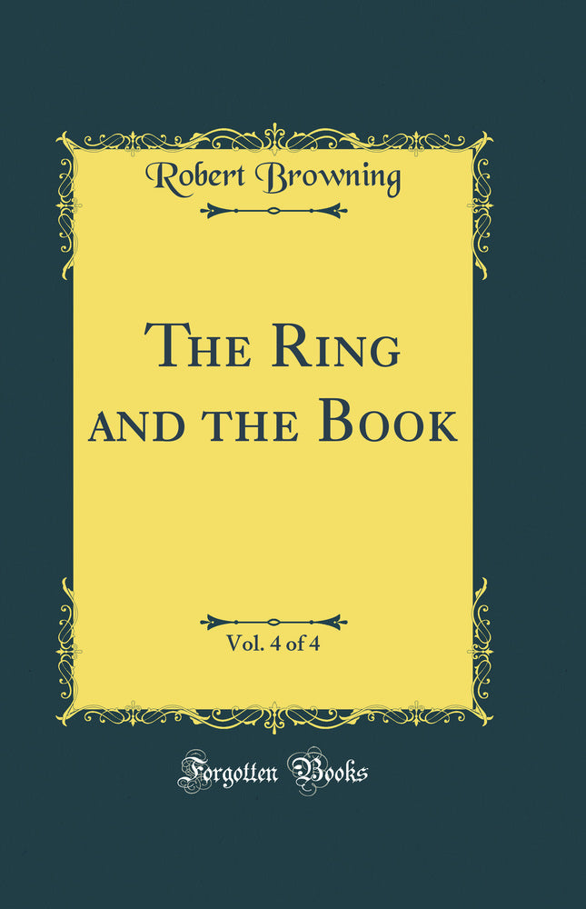 The Ring and the Book, Vol. 4 of 4 (Classic Reprint)