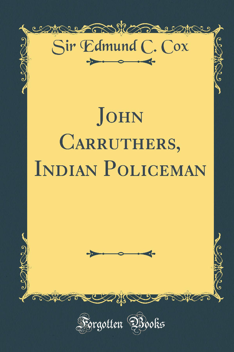 John Carruthers, Indian Policeman (Classic Reprint)