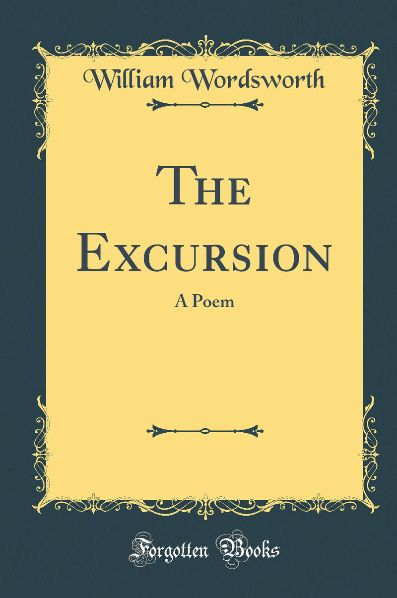 The Excursion: A Poem (Classic Reprint)